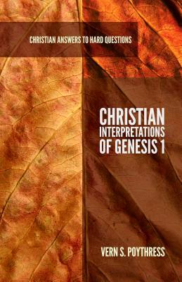 Christian Interpretations of Genesis 1 (Christian Answers to Hard Questions) (Apologia)