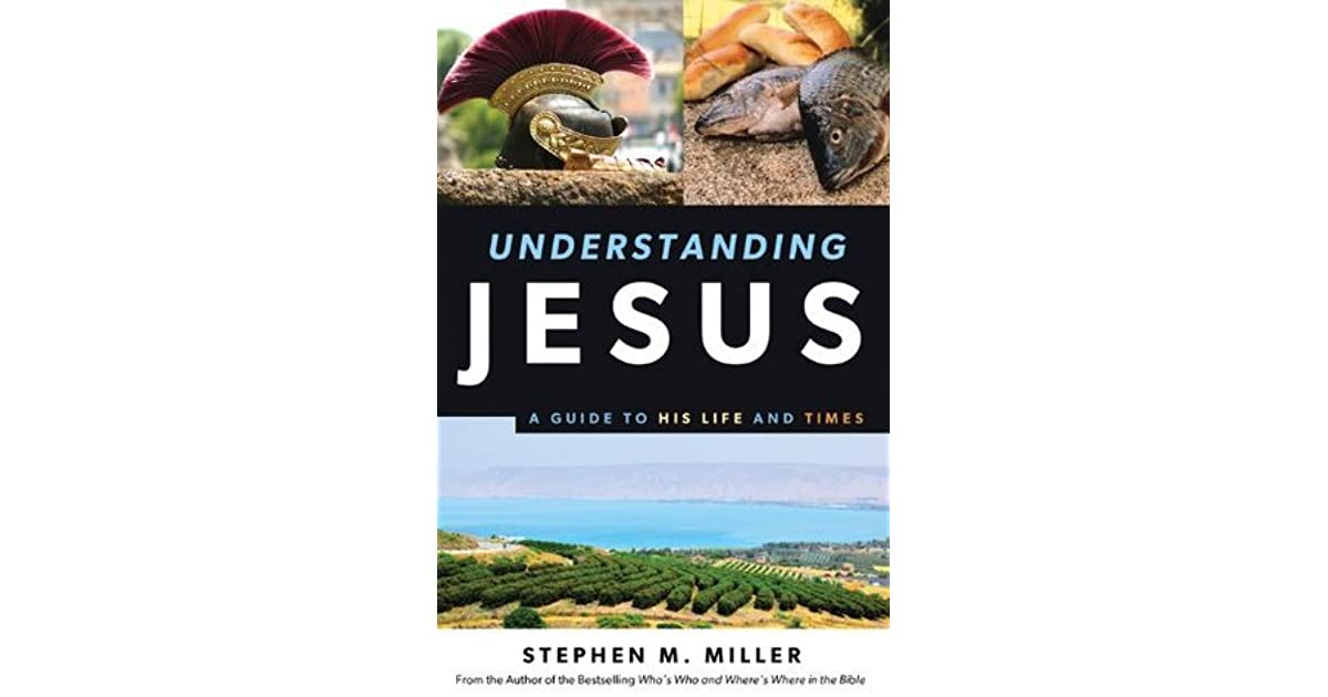 Understanding Jesus A Guide To His Life And Times By Stephen M Miller