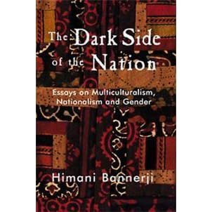 the dark side of the nation essays on multiculturalism  the dark side of the nation essays on multiculturalism nationalism and gender by himani bannerji