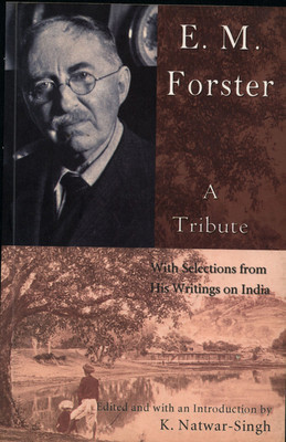 E.M. Forster, a Tribute: With Selections from His Writings on India