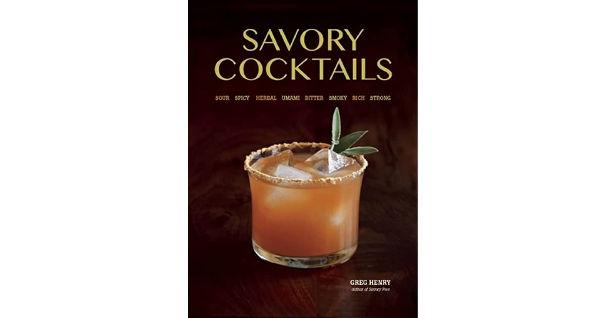 Savory Cocktails: Sour Spicy Herbal Umami Bitter Smoky Rich Strong