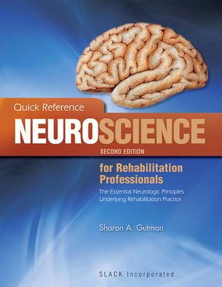 Quick Reference Neuroscience for Rehabilitation Professionals: The Essential Neurological Principles Underlying Rehabilitation Practice