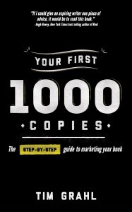 Your First 1000 Copies: The Step-by-Step Guide to Marketing Your Book