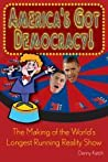 America's Got Democracy! The Making of the World's Longest Running Reality Show
