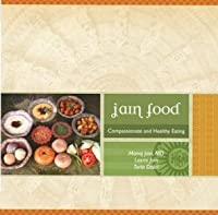 Jain Food:  Compasionate And Healthy Eating
