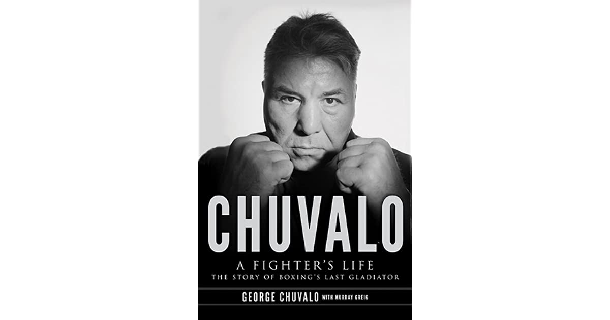 Chuvalo The Story Of Boxings Last Gladiator A Fighters Life