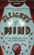 Sleights Of Mind: Surprising Insights From The New Science Of Neuro Magic