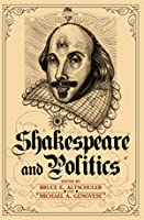Shakespeare and Politics: What a Sixteenth-Century Playwright Can Tell Us about Twenty-First-Century Politics