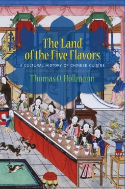 The Land of the Five Flavors  A Cultural History of Chinese Cuisine