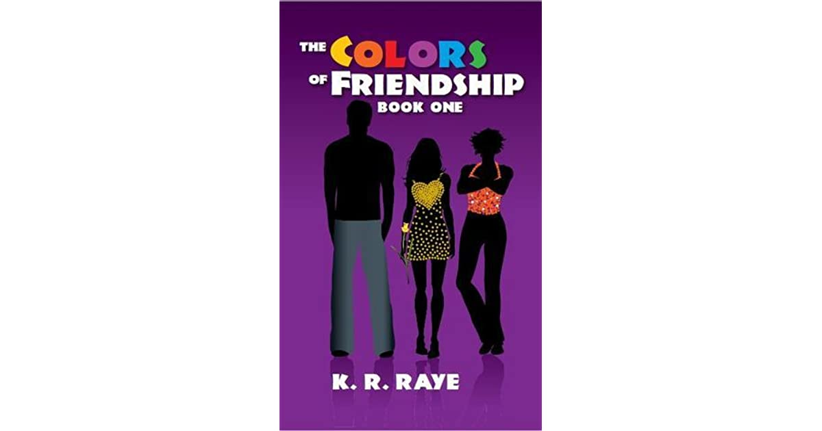 The Colors Of Friendship Colors Trilogy 1 By K R Raye