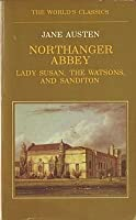 Northanger Abbey, Lady Susan, the Watsons and Sanditon
