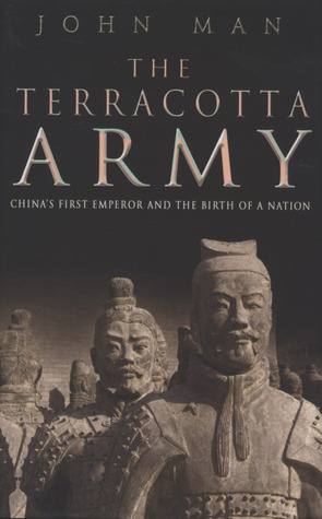 The Terra Cotta Army: China's First Emperor and the Birth of a Nation