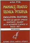 Manuale pratico di tecnica pittorica: Enciclopedia ricettario per tutti gli artisti, pittori, dilettanti, allievi delle accademie di belle arti e delle scuole artistiche
