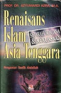 Renaisans Islam Asia Tenggara: Sejarah Wacana dan Kekuasaan