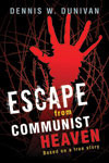 Escape from Communist Heaven: Based on the True Story of Viet Nguyen