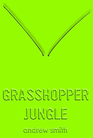Grasshopper Jungle by Andrew  Smith