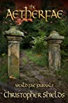 The Aetherfae  (Weald Fae Journals #3)