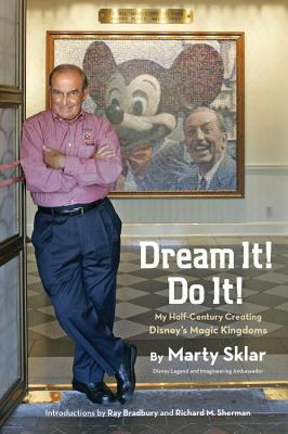 Dream It! Do It! (The People, The Places, The Projects): My Half-Century Creating Disney's Magic Kingdoms