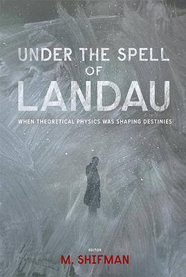Under The Spell Of Landau  When Theoretical Physics Was Shaping Destinies
