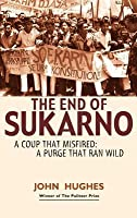End of Sukarno: A Coup That Misfired: A Purge That Ran Wild