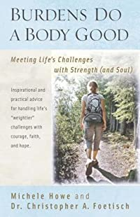 Burdens Do a Body Good: Meeting Life's Challenges with Strength (and Soul)