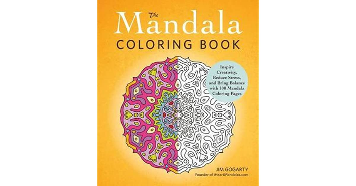 The Mandala Coloring Book Inspire Creativity Reduce Stress And Bring Balance With 100 Pages By Jim Gogarty