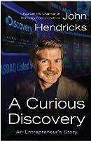 A Curious Discovery An Entrepreneur's Story by John S. Hendricks.