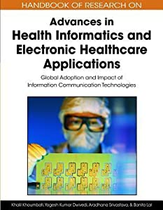 Handbook of Research on Advances in Health Informatics and Electronic Healthcare Applications: Global Adoption and Impact of Information Communication Technologies