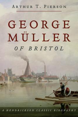 George Muller of Bristol by Arthur Tappan Pierson