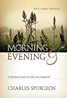Morning and Evening, King James Version: A Devotional Classic for Daily Encouragement
