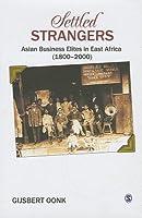 Settled Strangers: Asian Business Elites in East Africa (1800-2000)