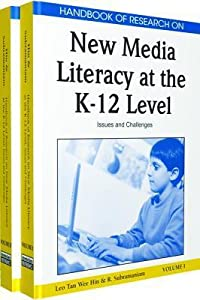 Handbook of Research on New Media Literacy at the K-12 Level: Issues and Challenges