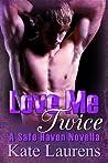 Love Me Twice (Safe Haven, #3)