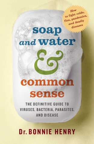 Soap and Water and Common Sense: The Definitive Guide to Viruses, Bacteria, Parasites, and Disease