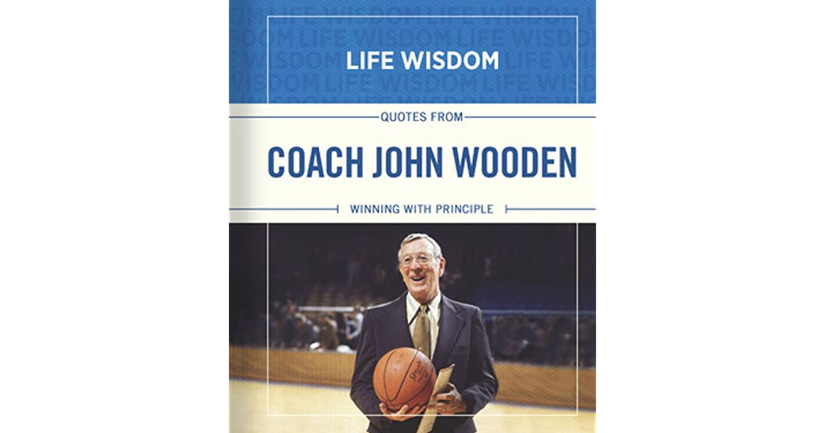 Quotes From Coach John Wooden Winning With Principle By John Wooden