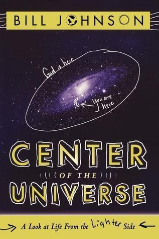 Center of the Universe  A Look  - Bill Johnson