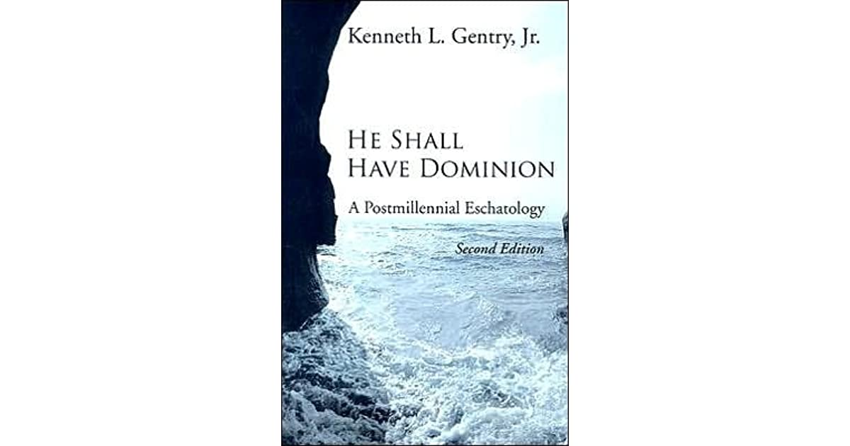 He shall have dominion a postmillennial eschatology by kenneth l he shall have dominion a postmillennial eschatology by kenneth l gentry jr fandeluxe Choice Image