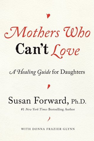 Mothers Who Can't Love A Healing Guide for Daughters