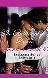 The Billionaire's Desire Bonus Book 4: Breakable Bonds, Part 1 of 2 (Submitting to the Billionaire)