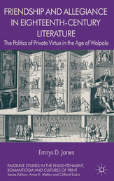 Friendship and Allegiance in Eighteenth-Century Literature-The Politics of Private Virtue in the Age of Walpole
