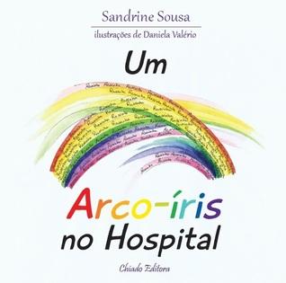 Um Arco-Íris no Hospital by Sandrine Sousa