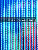 When You Were Pixels (Syntax #0.1)