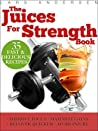 Juices for Strength: Juicer Recipes, Diet and Nutrition for Maximum Strength Training Gains (Food for Fitness Series)