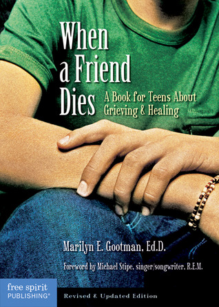 When a Friend Dies: A Book for Teens About Grieving  Healing