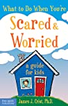 What to Do When You're Scared  Worried: A Guide for Kids