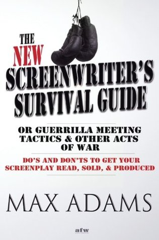 The New Screenwriter's Survival Guide: Or Guerilla Meeting Tactics and Other Acts of War