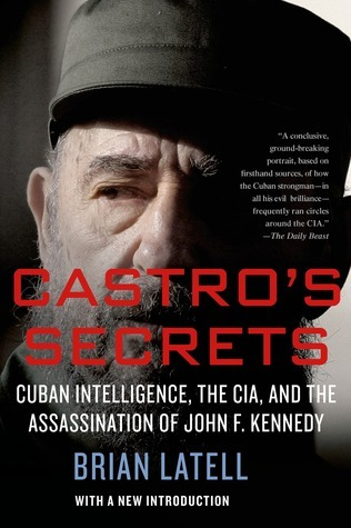 Castro's Secrets Cuban Intelligence, The CIA, and the Assassination of John F