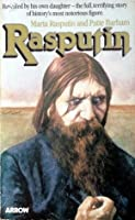 Rasputin: The Man Behind the Myth