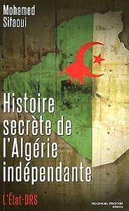 Histoire secrète de l'Algérie indépendante: L'Etat-DRS