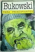 Bukowski Para Principiantes (Para Principiantes)